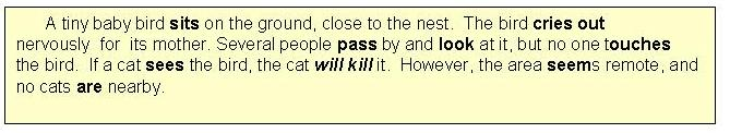 All actions in the above paragraph happen in the present except for ...
